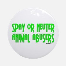 Spay or Neuter Animal Abusers Ornament (Round)