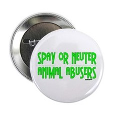 """Spay or Neuter Animal Abusers 2.25"""" Button (10 pac"""