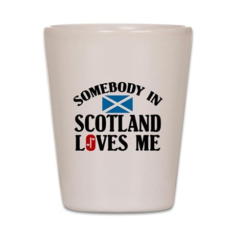 Somebody In Scotland Shot Glass