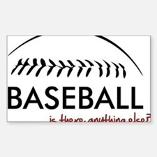 Baseball...is there anything Sticker (Rectangle)