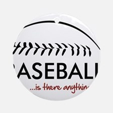 Baseball...is there anything Ornament (Round)