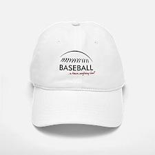 Baseball...is there anything Baseball Baseball Cap