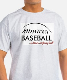 Baseball...is there anything T-Shirt