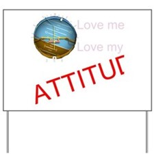 Love me, love my ATTITUDE Yard Sign