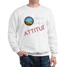 Love me, love my ATTITUDE Sweatshirt