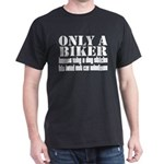 Only a Biker Dark T-Shirt