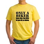 Only a Biker Yellow T-Shirt