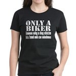 Only a Biker Women's Dark T-Shirt
