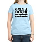 Only a Biker Women's Light T-Shirt