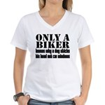 Only a Biker Women's V-Neck T-Shirt
