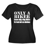 Only a Biker Women's Plus Size Scoop Neck Dark T-S