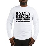 Only a Biker Long Sleeve T-Shirt