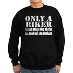 Only a Biker Sweatshirt (dark)
