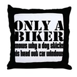 Only a Biker Throw Pillow