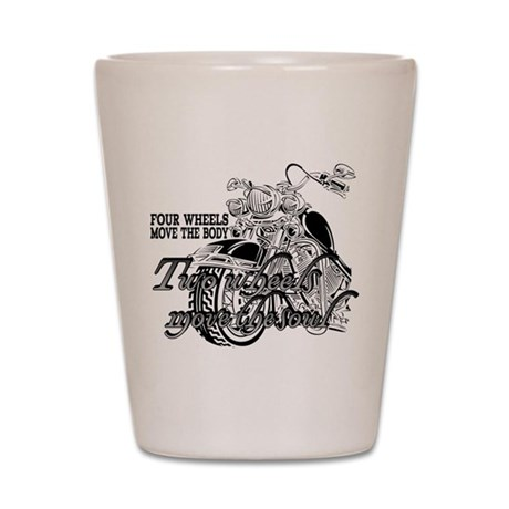 Two wheels move the soul Shot Glass
