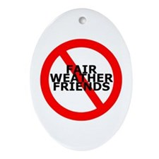 No Fair Weather Friends Ornament (Oval)