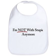 I'm NOT With Stupid Anymore Bib