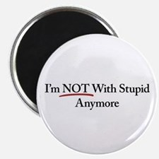 I'm NOT With Stupid Anymore Magnet