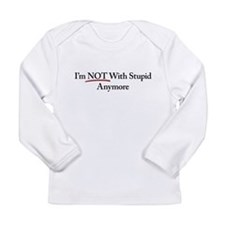 I'm NOT With Stupid Anymore Long Sleeve Infant T-S