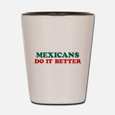 Mexicans Do it Better Shot Glass