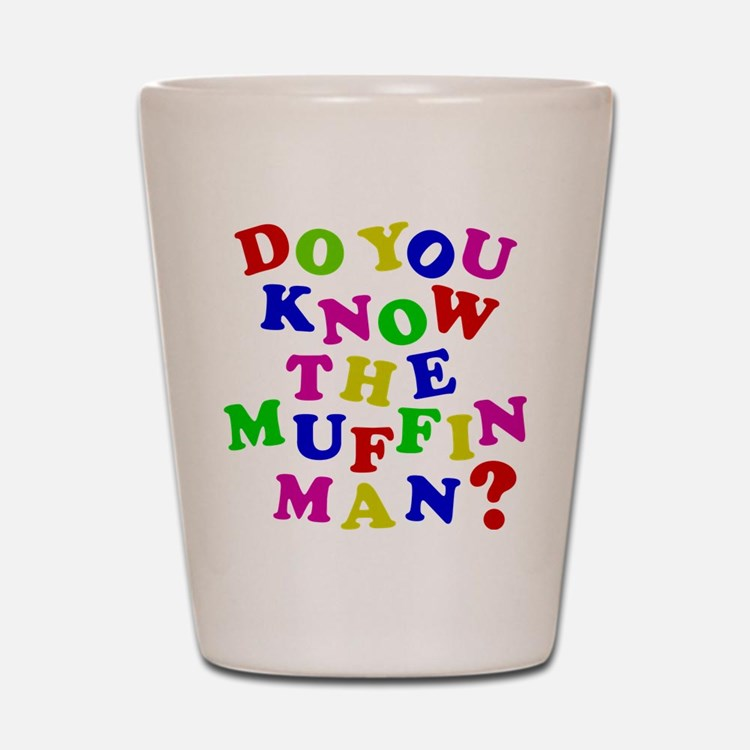Do you now the Muffin Man? Shot Glass