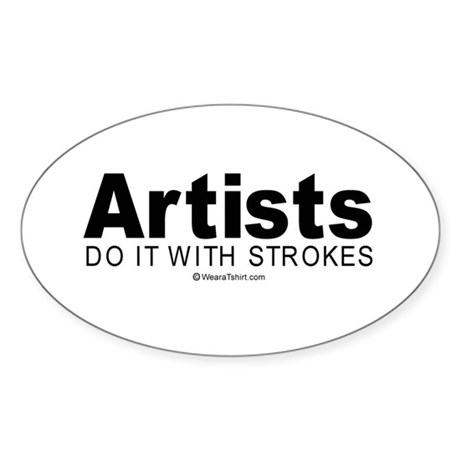 Artists do it with strokes - Oval Sticker