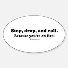 Stop, drop, and roll, you're on fire - Decal