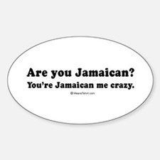 You're Jamaican me crazy - Oval Decal