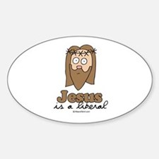 Jesus is a liberal - Oval Decal