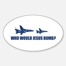 Who would Jesus bomb? - Oval Decal