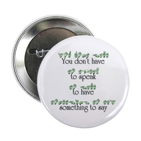 """You don't have to speak... 2.25"""" Button (100 pack)"""