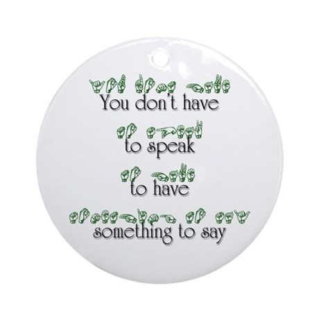 You don't have to speak... Ornament (Round)