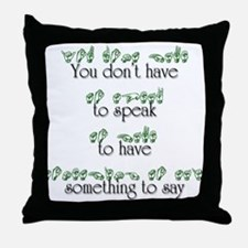 You don't have to speak... Throw Pillow