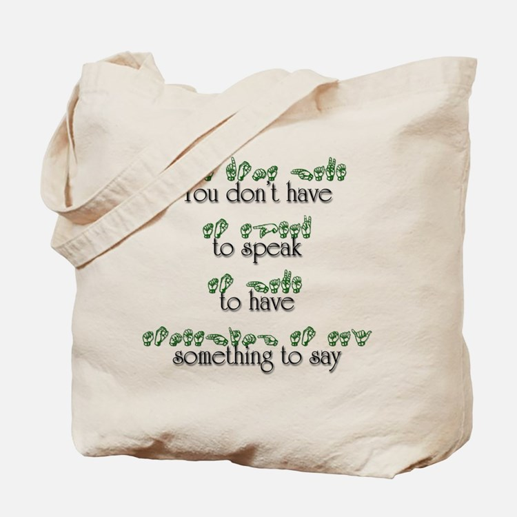 You don't have to speak... Tote Bag