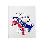 Born American. Democrat by Ch Throw Blanket