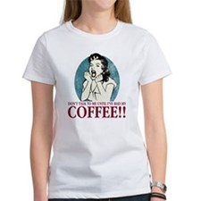 ...Until I've Had My Coffee Tee