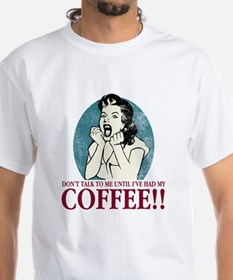 ...Until I've Had My Coffee Shirt