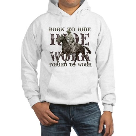 Born to Ride, Forced to Work Hooded Sweatshirt