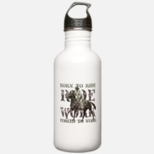 Born to Ride, Forced to Work Water Bottle