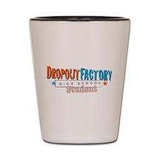 Dropout Factory High School Shot Glass