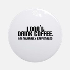 No Coffee Naturally Caffeinated Ornament (Round)
