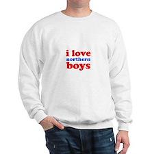 i love northern boys (text, r Sweatshirt