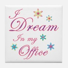 Dream in my office Tile Coaster