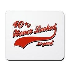 40 Never looked so good Mousepad