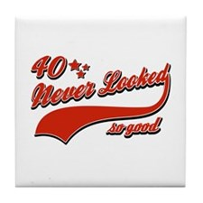40 Never looked so good Tile Coaster