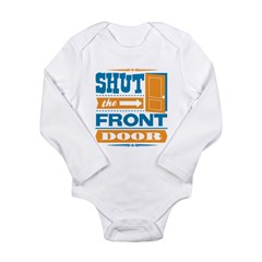 Shut The Front Door Long Sleeve Infant Bodysuit