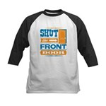 Shut The Front Door Kids Baseball Jersey