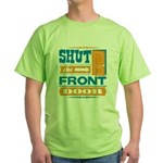 Shut The Front Door Green T-Shirt