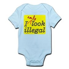 I ONLY LOOK ILLEGAL Infant Bodysuit