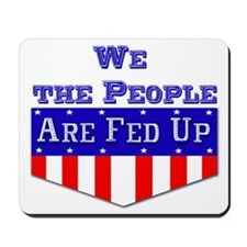 We the People are Fed Up! Mousepad